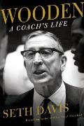 Wooden A Coachs Life of Teaching Titles & the Burdens of Success