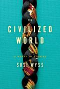 Civilized World A Novel in Stories