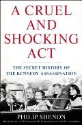 Cruel & Shocking Act The Secret History of the Kennedy Assassination