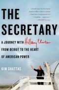 Secretary A Journey with Hillary Clinton from Beirut to the Heart of American Power