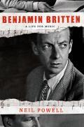 Benjamin Britten A Life for Music