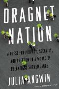 Dragnet Nation A Quest for Privacy Security & Freedom in a World of Relentless Surveillance