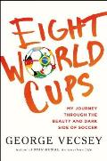 Eight World Cups My Journey through the Beauty & Dark Side of Soccer