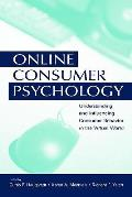 Online Consumer Psychology: Understanding and Influencing Consumer Behavior in the Virtual World