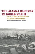The Alaska Highway in World War II: The U.S. Army of Occupation in Canada's Northwest
