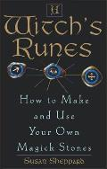 Witch's Runes: How to Make and Use Your Own Magick Stones