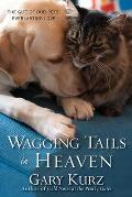 Wagging Tails in Heaven The Gift of Our Pets Everlasting Love