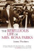 Rebellious Life of Mrs Rosa Parks