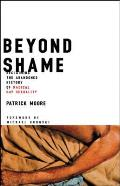 Beyond Shame Reclaiming the Abandoned History of Radical Gay Sexuality