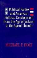 Political Parties & American Political Development from the Age of Jackson to the Age of Lincoln