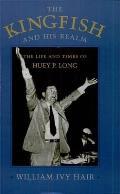 Kingfish & His Realm The Life & Times of Huey P Long
