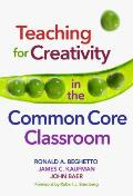 Teaching for Creativity in the Common Core Classroom: Teaching for Creativity in the Common Core Classroom