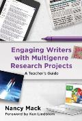 Engaging Writers with Multigenre Research Projects: A Teachers Guide