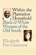 Within the Plantation Household Black & White Women of the Old South