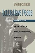 Let Us Have Peace Ulysses S Grant & The