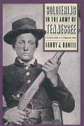 Soldiering in the Army of Tennessee A Portrait of Life in a Confederate Army