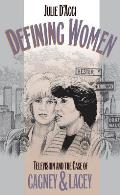 Defining Women: Television and the Case of Cagney and Lacey