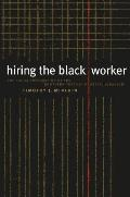 Hiring the Black Worker: The Racial Integration of the Southern Textile Industry, 1960-1980