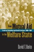 From Mutual Aid to the Welfare State Fraternal Societies & Social Services 1890 1967
