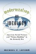 Modernization as Ideology: American Social Science and Nation Building in the Kennedy Era (New Cold War History)