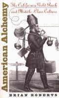 American Alchemy The California Gold Rus