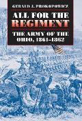 All for the Regiment The Army of the Ohio 1861 1862