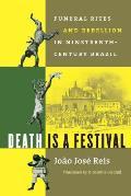 Death Is a Festival: Funeral Rites and Rebellion in Nineteenth-Century Brazil (Latin America in Translation/En Traduccion/Em Traducao)
