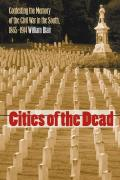 Cities of the Dead : Contesting the Memory of the Civil War in the South, 1865 - 1914 (04 Edition)