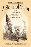 Shattered Nation The Rise & Fall of the Confederacy 1861 1868