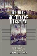 Field Armies & Fortifications in the Civil War The Eastern Campaigns 1861 1864