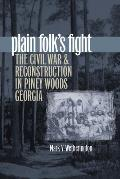 Plain Folks Fight The Civil War & Reconstruction in Piney Woods Georgia
