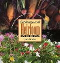 Gardening with Heirloom Seeds Tried & True Flowers Fruits & Vegetables for a New Generation