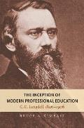 The Inception of Modern Professional Education: C.C. Langdell, 1826-1906 (Studies in Legal History)