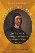 Prosperos America John Winthrop Jr Alchemy & the Creation of New England Culture 1606 1676