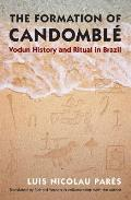 The Formation of Candomble: Vodun History and Ritual in Brazil (Latin America in Translation/En Traduccion/Em Traducao)