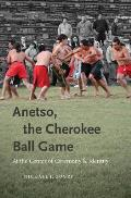 Anetso, the Cherokee Ball Game: At the Center of Ceremony and Identity (First Peoples: New Directions in Indigenous Studies)