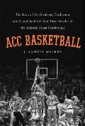 Acc Basketball The Story of the Rivalries Traditions & Scandals of the First Two Decades of the Atlantic Coast Conference