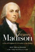 James Madison A Son of Virginia & a Founder of the Nation