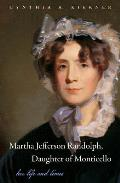 Martha Jefferson Randolph Daughter of Monticello Her Life & Times