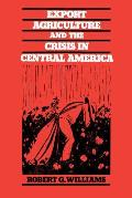 Export Agriculture and the Crisis in Central America
