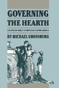 Governing the Hearth: Law and the Family in Nineteenth-Century America
