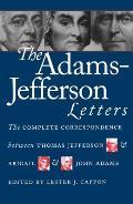 Adams Jefferson Letters The Complete Correspondence Between Thomas Jefferson & Abigail & John Adams