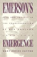 Emersons Emergence Self & Society in the Transformation of New England 1800 1845