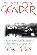 Secret History of Gender Women Men & Power in Late Colonial Mexico