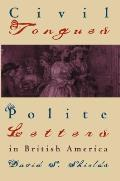 Civil Tongues and Polite Letters in British America