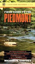 Field Guide to the Piedmont The Natural Habitats of Americas Most Lived In Region from New York City to Montgomery Alabama