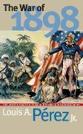 War of 1898 The United States & Cuba in History & Historiography