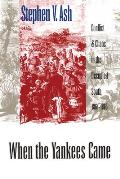 When the Yankees Came Conflict & Chaos in the Occupied South 1861 1865