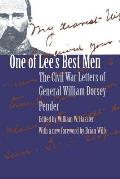One of Lees Best Men The Civil War Letters of General William Dorsey Pender