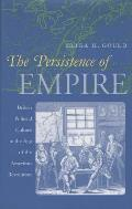 Persistence of Empire British Political Culture in the Age of the American Revolution